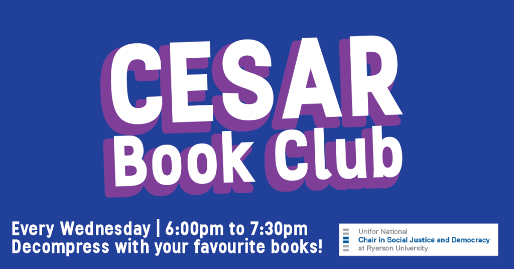 CESAR Book Club. Every Wednesday. 6pm to 7:30pm. Decompress with your favourite books! Logo for Unifor National Chair in Social Justice and Democracy.