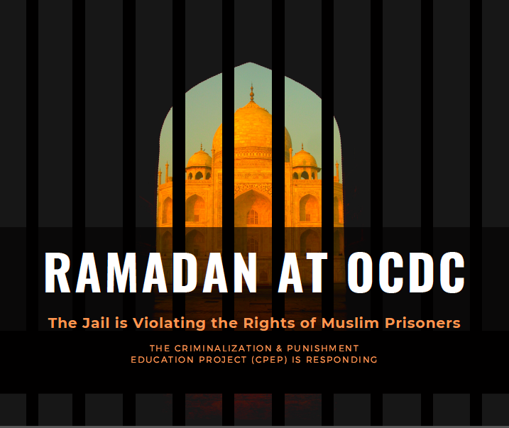 Mosque pictured in the background with bars overtop. Text reads Ramadan at OCDC. The Jail is Violating the Rights of Muslim Prisoners. The Criminalization & Punishment Education Project (CPEP) is responding.
